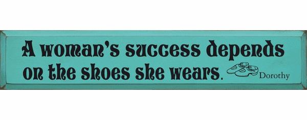Famous Quotes Sign...A Woman's Success Depends On The Shoes She Wears ~ Dorothy (Large)