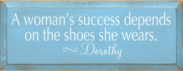 Famous Quotes Sign...A Woman's Success Depends On The Shoes She Wears. - Dorothy (Large)