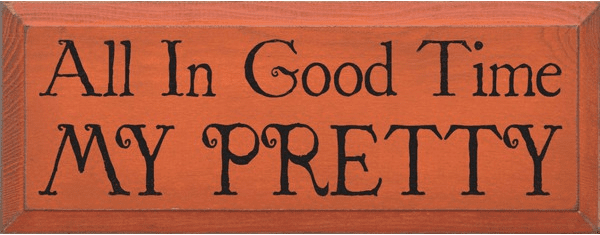 Famous Quotes Sign...All In Good Time My Pretty