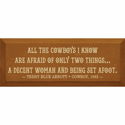 Famous Quotes Sign...All The Cowboys I Know Are Afraid Of Only Two Things