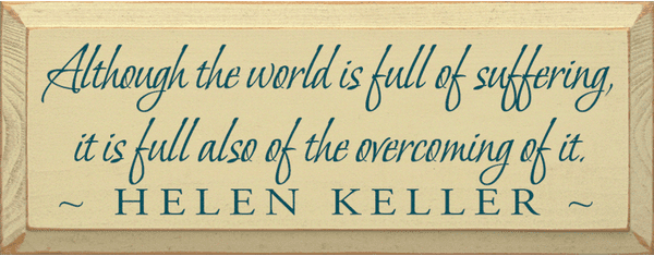 Famous Quotes Sign...Although The World Is Full Of Suffering... Helen Keller Quote