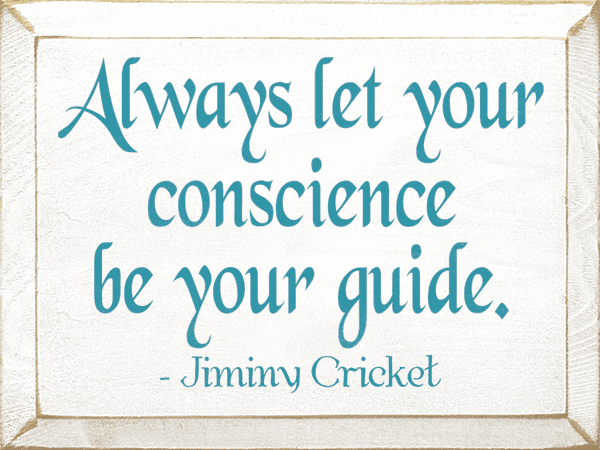Famous Quotes Sign...Always Let Your Conscience Be Your Guide