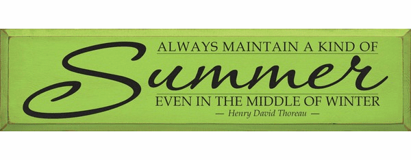 Famous Quotes Sign...Always Maintain A Kind Of Summer Even In The Middle Of Winter