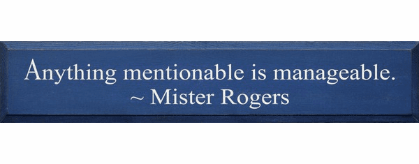 Famous Quotes Sign...Anything Mentionable Is Manageable ~ Mister Rogers
