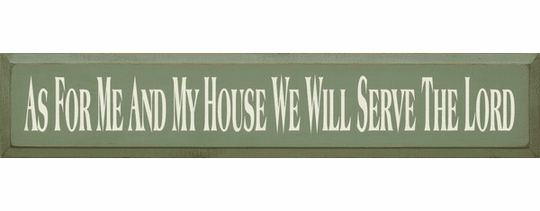 Famous Quotes Sign...As For Me And My House We Will Serve The Lord