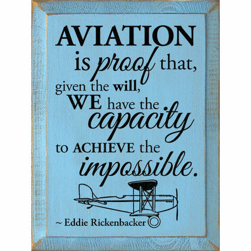 Famous Quotes Sign...Aviation Is Proof That, Given The Will, We Have The Capacity