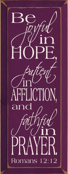 Famous Quotes Sign...Be Joyful In Hope, Patient In Affliction, And Faithful In Prayer. - Romans 12:12