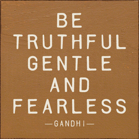 Famous Quotes Sign...Be Truthful, Gentle, And Fearless. - Gandhi