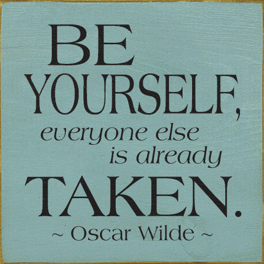 Famous Quotes Sign...Be Yourself, Everyone Else Is Already Taken. - Oscar Wilde