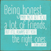 Famous Quotes Sign...Being Honest May Not Get You A Lot Of Friends