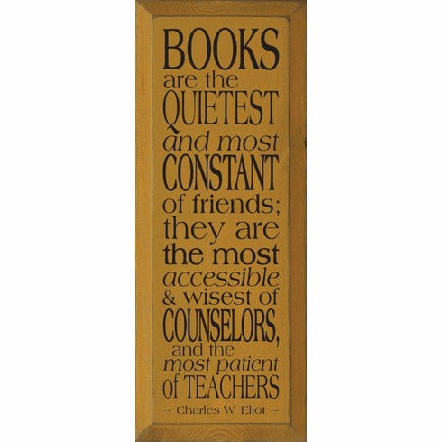 Famous Quotes Sign...Books Are The Quietest And Most Constant Of Friends