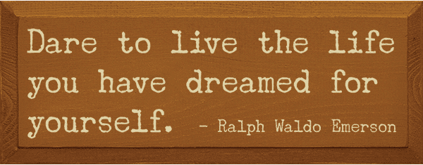 Famous Quotes Sign...Dare To Live The Life You Have Dreamed For Yourself