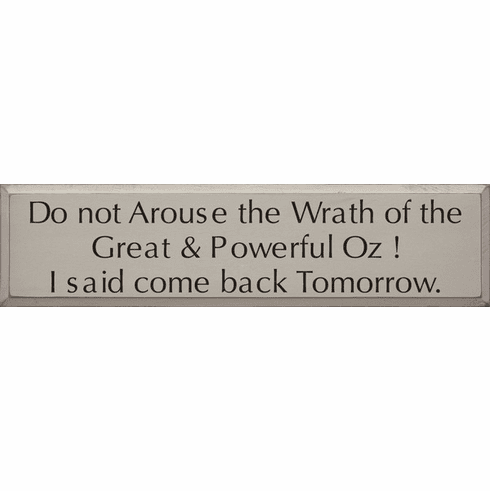 Famous Quotes Sign...Do Not Arouse The Wrath Of The Great And Powerful Oz