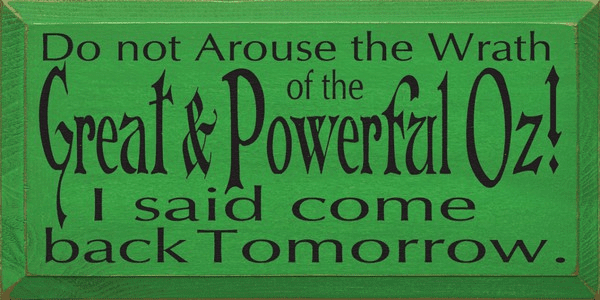 Famous Quotes Sign...Do Not Arouse The Wrath Of The Great And Powerful Oz... (Small)