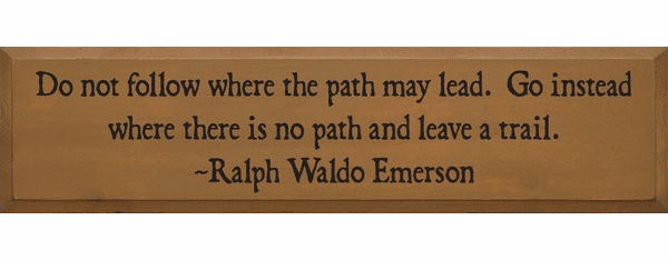 Famous Quotes Sign...Do Not Follow Where The Path May Lead Go Instead