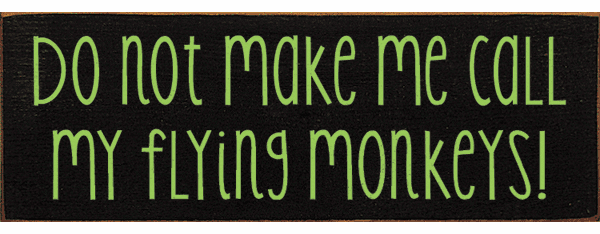 Famous Quotes Sign...Do Not Make Me Call My Flying Monkeys! (Simple)