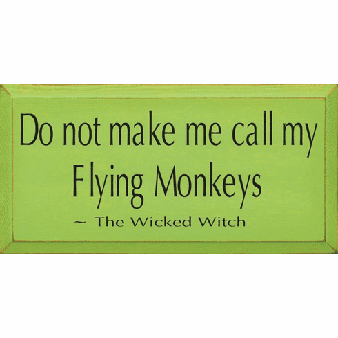 Famous Quotes Sign...Do Not Make Me Call My Flying Monkeys. ~ The Wicked Witch