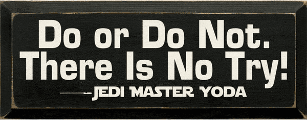 Famous Quotes Sign...Do, Or Do Not. There Is No Try - Jedi Master Yoda