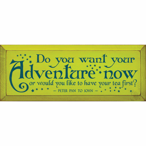 Famous Quotes Sign...Do You Want Your Adventure Now, Or Would You Like To Have Your Tea First