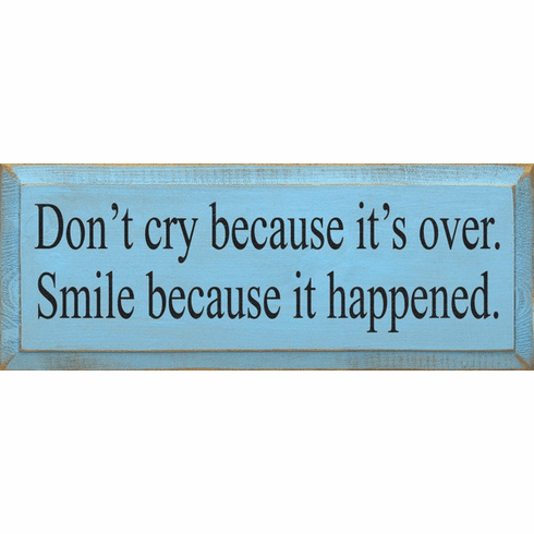 Famous Quotes Sign...Don't Cry Because It's Over, Smile Because It Happened