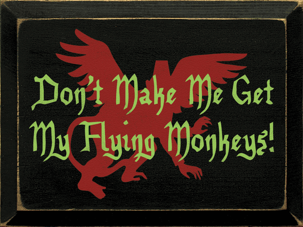 Famous Quotes Sign...Don't Make Me Get My Flying Monkeys