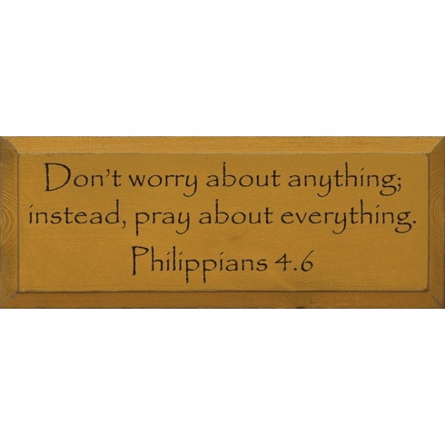 Famous Quotes Sign...Don't Worry About Anything; Instead, Pray About Everything. Philippians 4:6
