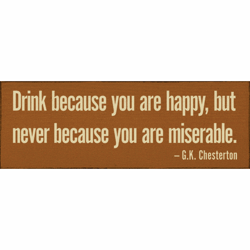 Famous Quotes Sign...Drink Because You Are Happy, But Never Because