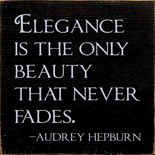Famous Quotes Sign...Elegance Is The Only Beauty That Never Fades. - Audrey Hepburn