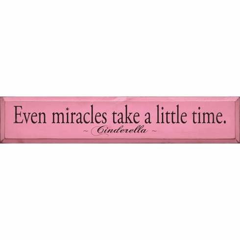 Famous Quotes Sign...Even Miracles Take A Little Time. ~ Cinderella