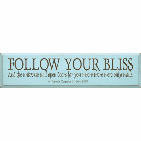 Famous Quotes Sign...Follow Your Bliss And The Universe Will Open Doors For You
