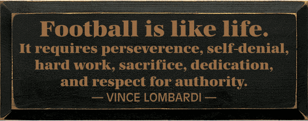 Famous Quotes Sign...Football Is Like Life. It Requires Perseverence, Self-Denial