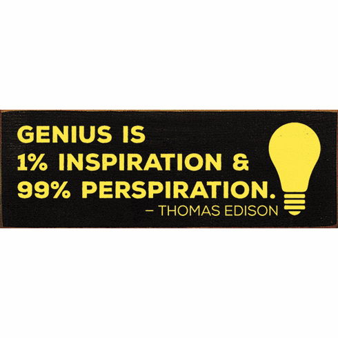 Famous Quotes Sign...Genius Is 1% Inspiration And 99% Perspiration. - Thomas Edison