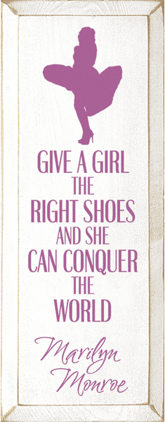 Famous Quotes Sign...Give A Girl The Right Shoes And She Can Conquer The World - Marilyn Monroe