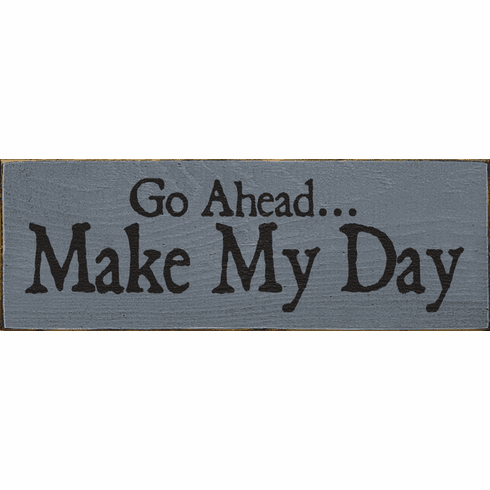 Famous Quotes Sign...Go Ahead...Make My Day