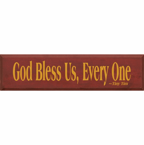 Famous Quotes Sign...God Bless Us Every One ~ Tiny Tim