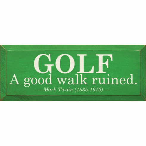 Famous Quotes Sign...Golf - A Good Walk Ruined. - Mark Twain (1835-1910)