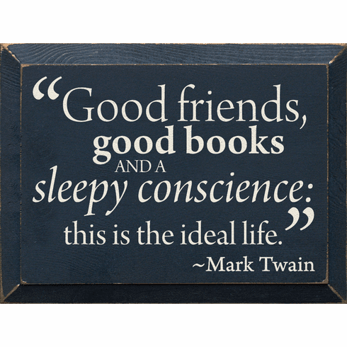 Famous Quotes Sign...Good Friends, Good Books And A Sleepy Conscience... Mark Twain Quote