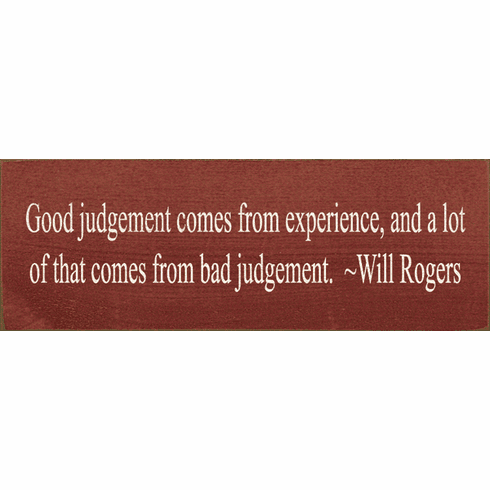 Famous Quotes Sign...Good Judgment Comes From Experience