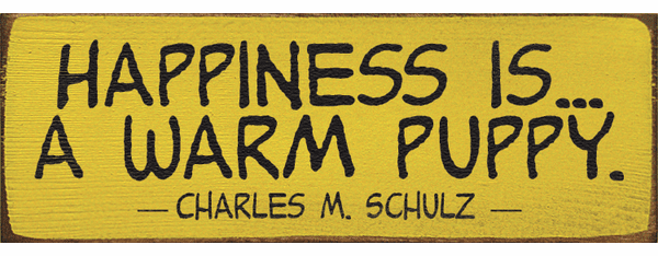 Famous Quotes Sign...Happiness Is...A Warm Puppy. - Charles M. Schulz
