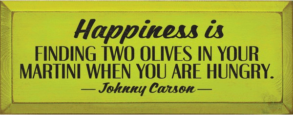 Famous Quotes Sign...Happiness Is Finding Two Olives In Your Martini When You Are Hungry