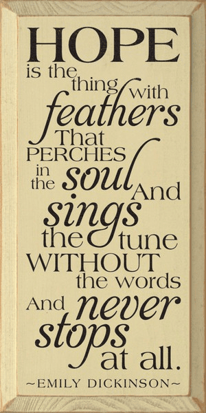 Famous Quotes Sign...Hope Is The Thing With Feathers That Perches In The Soul... - Emily Dickinson