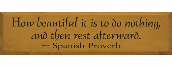 Famous Quotes Sign...How Beautiful It Is To Do Nothing, And Then Rest Afterward