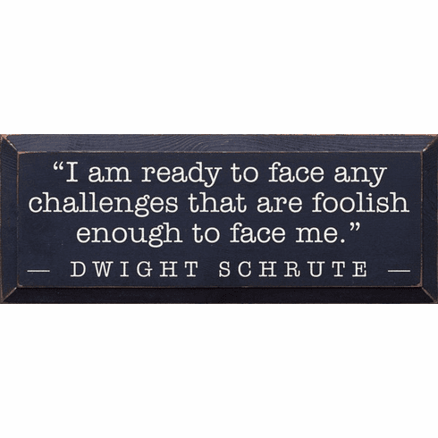 Famous Quotes Sign...I Am Ready To Face Any Challenges That Are Foolish Enough To Face Me