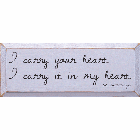 Famous Quotes Sign...I Carry Your Heart. I Carry It In My Heart. - E.E. Cummings