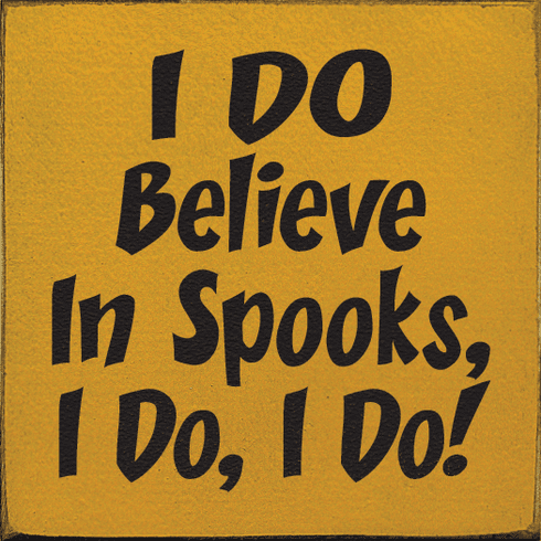 Famous Quotes Sign...I Do Believe In Spooks, I Do, I Do