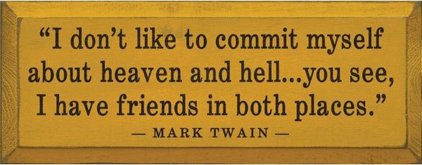 Famous Quotes Sign...I Don't Like To Commit Myself About Heaven And Hell - Mark Twain Quote