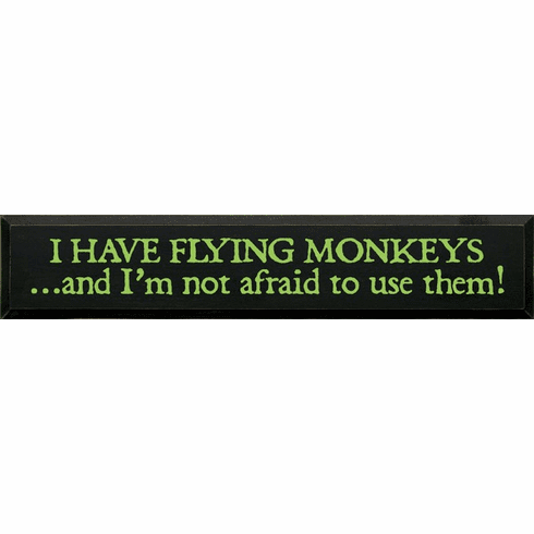 Famous Quotes Sign...I Have Flying Monkeys And I'm Not Afraid To Use Them
