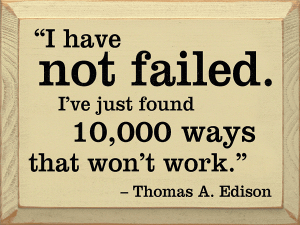 Famous Quotes Sign...I Have Not Failed. I've Just Found 10,000 Ways That Won't Work