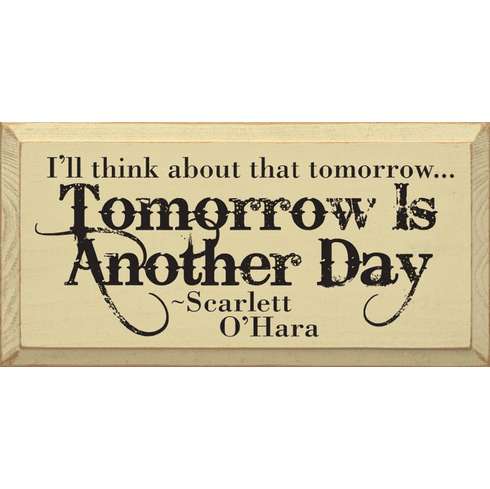 Famous Quotes Sign...I'll Think About That Tomorrow - Tomorrow Is Another Day - Scarlett O'Hara