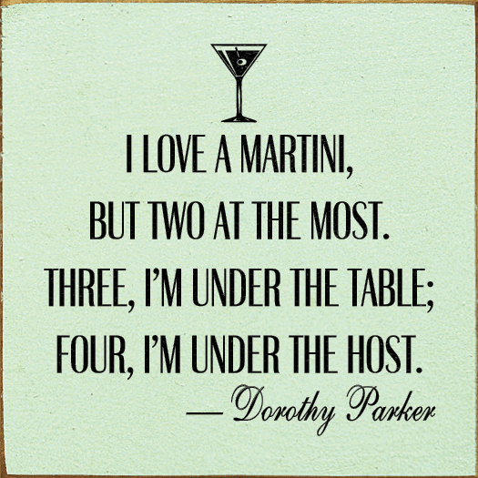 Famous Quotes Sign...I Love A Martini, But Two At The Most